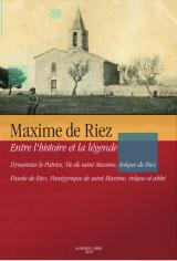 Maxime de Riez entre l'histoire et la légende, par Pascal Boulhol et Paul-André Jacob, avec la collaboration de Philippe Borgard, Jean Guyon et Marc Heijmans