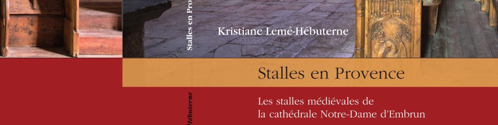 Parution le 16 Avril 2021 : Stalles en Provence. Les stalles médiévales de la cathédrale Notre-Dame d'Embrun
